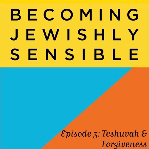 Episode 3: Teshuvah and Forgiveness