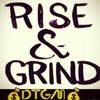 Rise & Grind (Unofficial Version)
