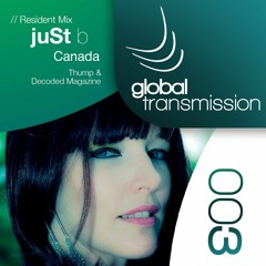 Global Transmission // Ep 003    Resident: juSt b (Canada)