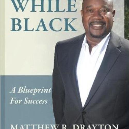 Matt Drayton Succeeding While Black-The Blue Print for Success