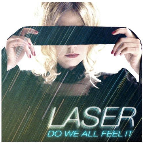 Laser - Do We All Feel It