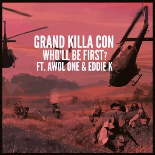 Grand Killa Con - Who'll Be First? ft. Awol One & Eddie K