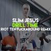 Slim Jesus - Drill Time (Riot Ten Remix)