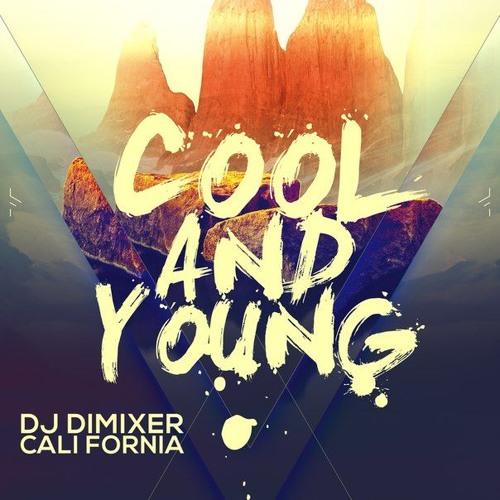 DJ DimixeR feat. Cali Fornia - Cool & Young
