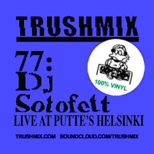 Trushmix 77: DJ Sotofett
