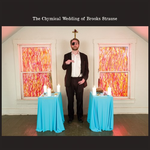 Brooks Strause - The Chymical Wedding of Brooks Strause