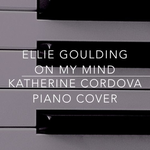 Ellie Goulding - On My Mind (Katherine Cordova piano Cover)