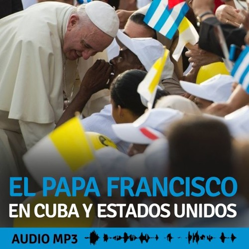 El Papa Francisco en Cuba y Estados Unidos