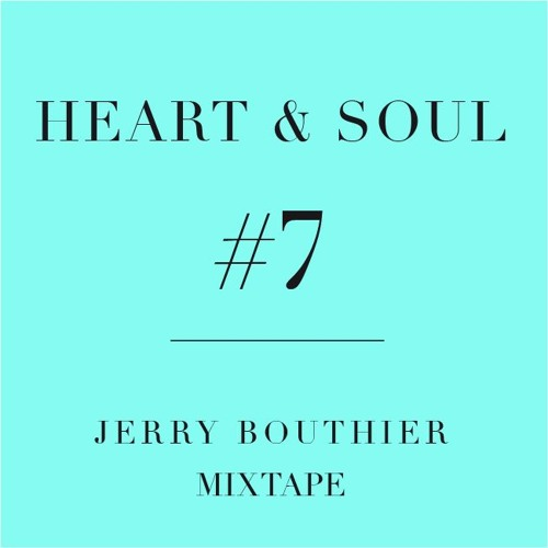 Heart & Soul #7 - FREE DL Jerry Bouthier mixtape