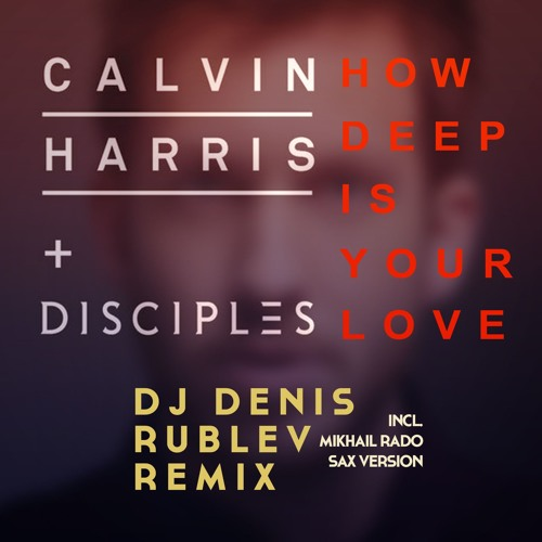 Calvin Harris & Disciples - How Deep Is Your Love (Dj Denis Rublev Remix)