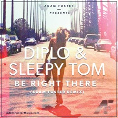 Diplo & Sleepy Tom- Be Right There (Adam Foster's Dialect Remix)