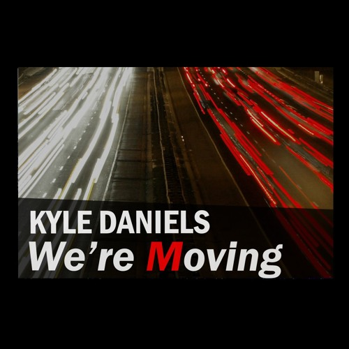 Kyle Daniels - We're Moving (Original Mix)