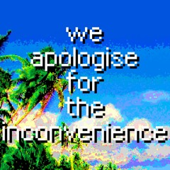 We Apologise For The Inconvenience