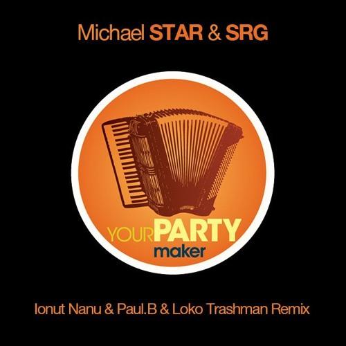 Michael STAR & SRG - Your Party Maker(Ionut Nanu & Paul.B & Loko Trashman Remix)