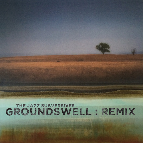 The Jazz Subversives : Groundswell RMX / The Stars Know Everything : REMIX