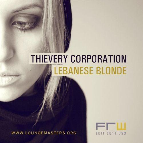 Thievery Corporation - lebanese blonde (Lounge Master edit 2011)