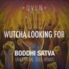 Wutcha Looking For (Boddhi Satva Ancestral Soul Remix)