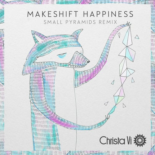 Makeshift Happiness (Small Pyramids Remix)
