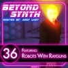 Beyond Synth - 36 - Robots With Rayguns