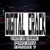Digital Crack Video Game Podcast Episode 7