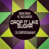 DROP IT LIKE SUGAR - Robin Schulz vs. Bassjackers [DJ DROPiXX Mashups] BUY = DOWNLOAD