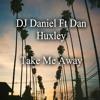 DJ Daniel Ft Dan Huxley- Take Me Away