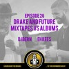 ...To The Drummers Beat Episode 26: Drake and Future, Mixtapes vs Albums