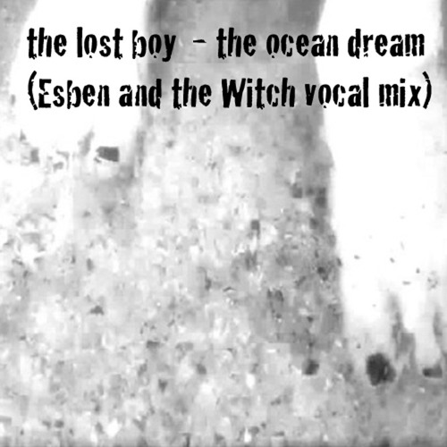 the ocean dream (Esben and the Witch vocal mix)