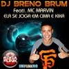 DJ Breno Brum - Feat MC Marvin :: Ela Se Joga Em Cima e Kika :: Lançamento