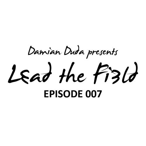 Damian Duda presents Lead The Field - Episode 007