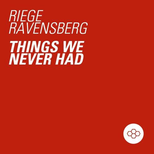 Riege Ravensberg – Things We Never Had