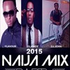 (NAIJA MIX 2015) ft Flavour N'abania, Timaya, Kcee, Davido, Wizkid, Uhuru - (Afrobeat mix 2015)
