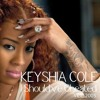 KEYSHIA COLE - I SHOULD HAVE CHEATED ( REMIX PROD. ORLATH )