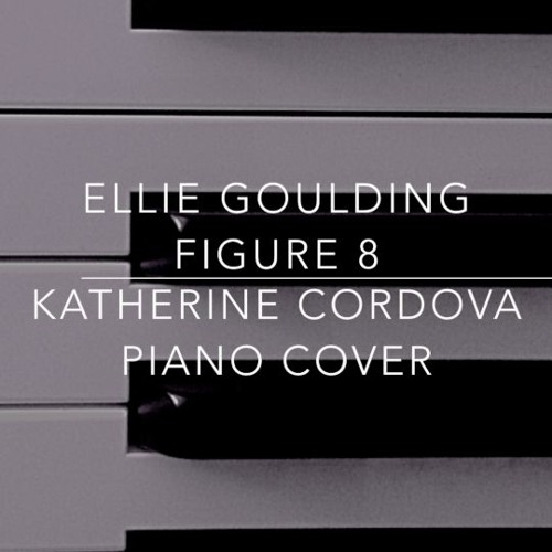 Ellie Goulding - Figure 8 (Katherine Cordova piano cover)