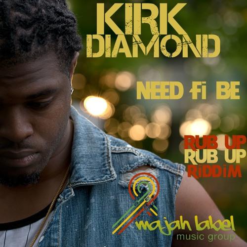 KIRK DIAMOND - NEED FI BE - RUB UP RUB UP RIDDIM - MLMG