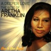 Aretha Franklin - A Deeper Love (One & One Remix)