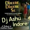 Dheere Dheere Se ( Yo Yo Honey Singh) - Dj Ashu Indore