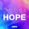 twoloud & Bounce Inc. - Hope (Radio Edit) [OUT NOW]