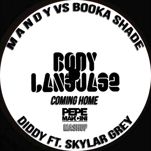 Diddy Ft. Skylar Grey vs M A N D Y Vs Booka Shade - Body Language Coming Home (Pepe Mancini Mash Up)