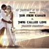 Tere Mere Kahani Vs Thing Called Love - Dj Tanmay & Dj Mitra Mashup