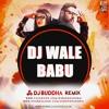 DJ Waley Babu (Remix) - DJ Buddha Dubai Ft. Badshah UNTAG