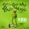 Stay Out My Business (Prod. Mondo) - Kidd x Skooly x Greazzy