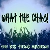 Track 9 The Big Thing Machine - What The Chao