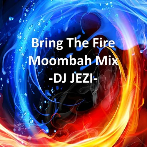 Bring The Fire Moombah Mix