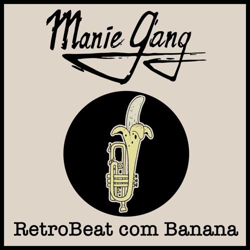 Manie Gang - Retrobeat Com Banana