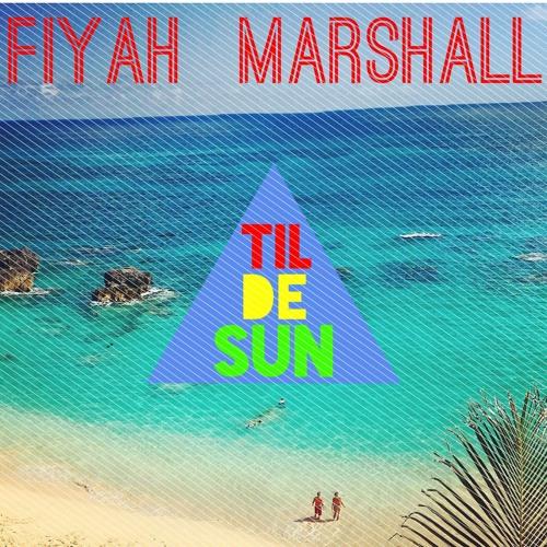 Til De Sun - Fiyah Marshall