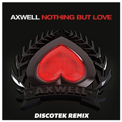 Axwell - Nothing But Love (DISCOTEK Remix)