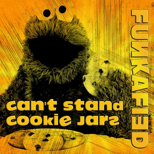 Funkafied - Can't Stand Cookie Jars