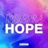 Twoloud & Bounce Inc - Hope [OUT NOW!] [Free Download]