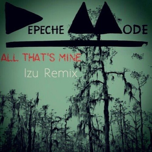 All That's Mine (Izu Remix) Depeche Mode
